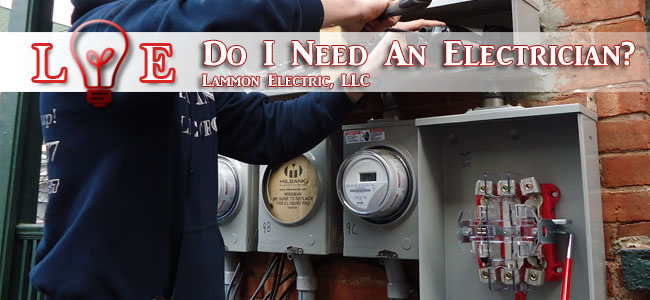 Do I Need An Electrician - Lammon Electric